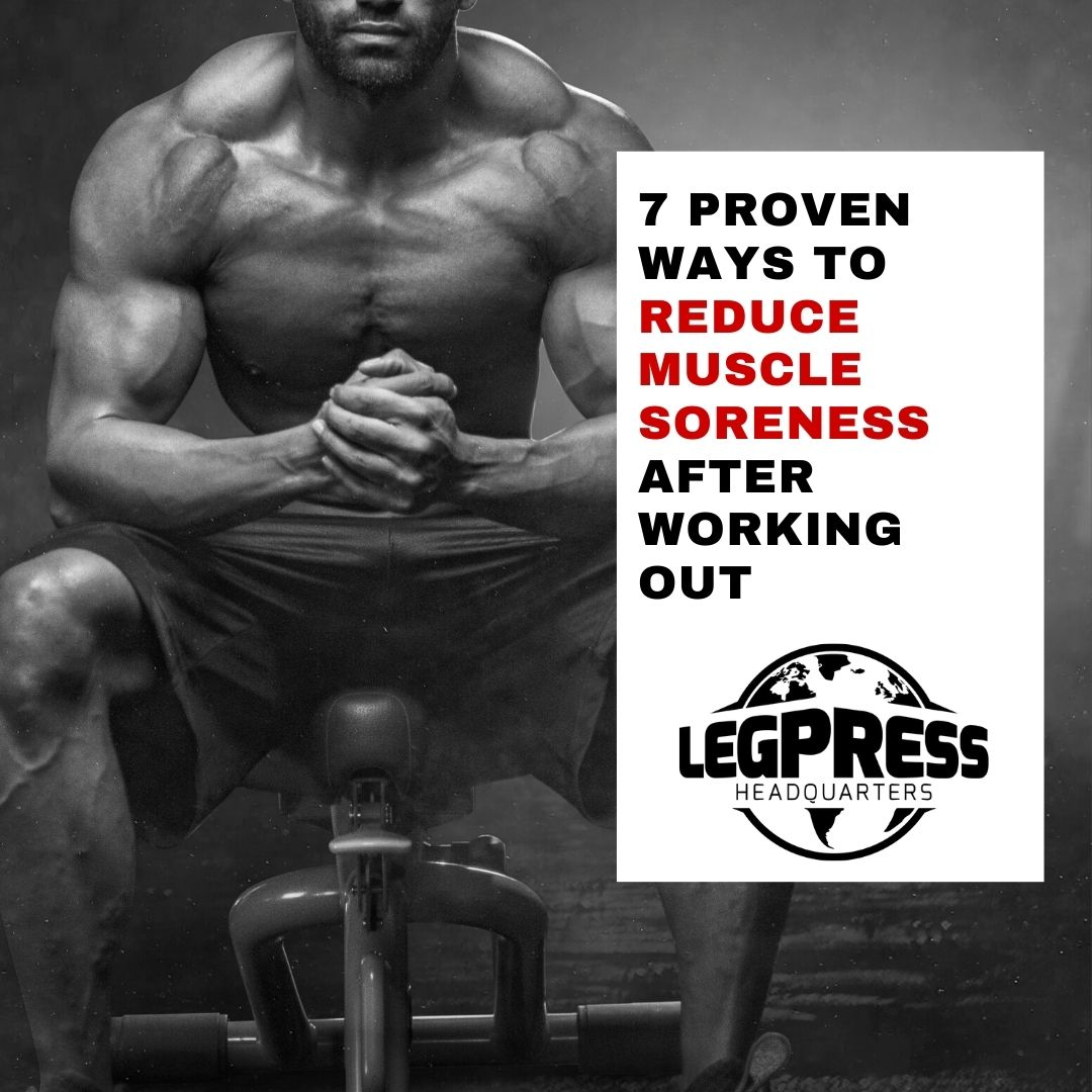 A body builder sitting on a weight bench flexing his muscles. Text reads 7 proven ways to reduce muscle soreness after working out. Legpresshq.com